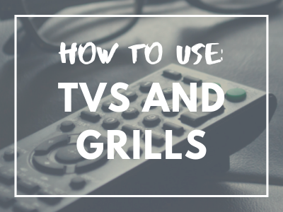 How To Use: TVs and Grills